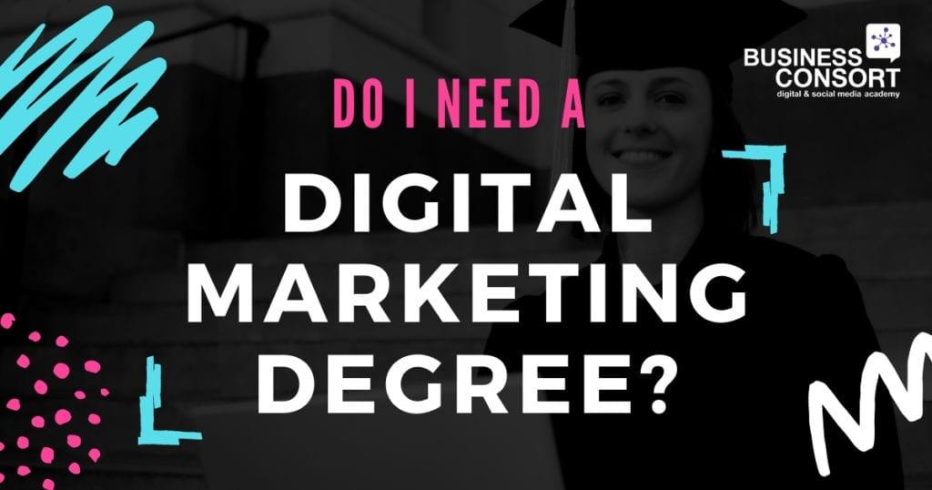 Do I need a Digital Marketing Degree?